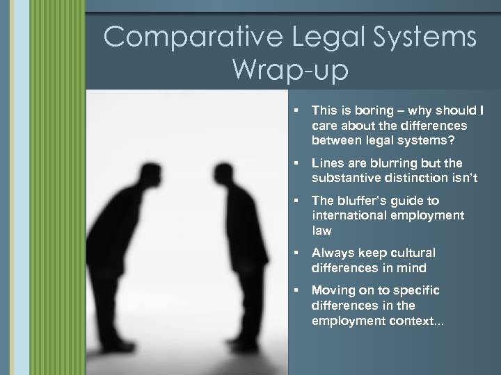 Comparative Legal Systems Wrap-up § This is boring – why should I care about