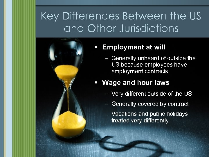 Key Differences Between the US and Other Jurisdictions § Employment at will – Generally