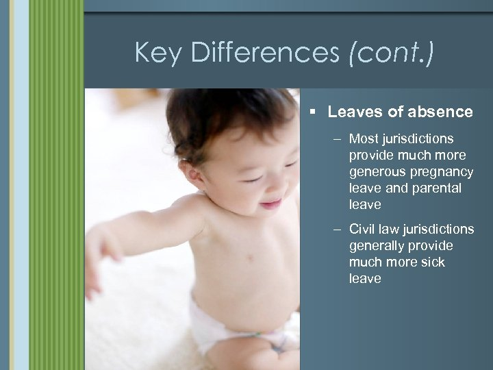 Key Differences (cont. ) § Leaves of absence – Most jurisdictions provide much more