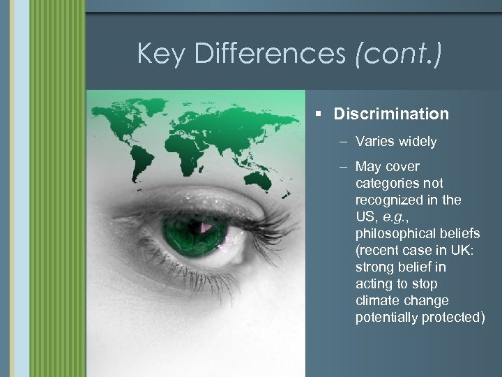 Key Differences (cont. ) § Discrimination – Varies widely – May cover categories not