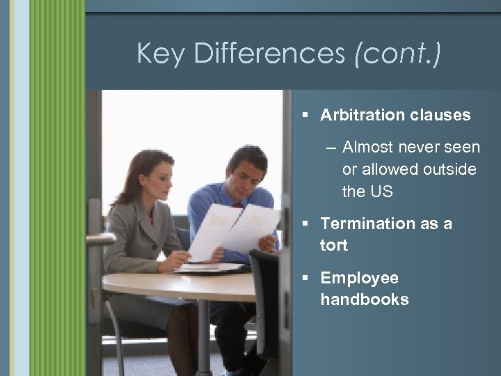 Key Differences (cont. ) § Arbitration clauses – Almost never seen or allowed outside