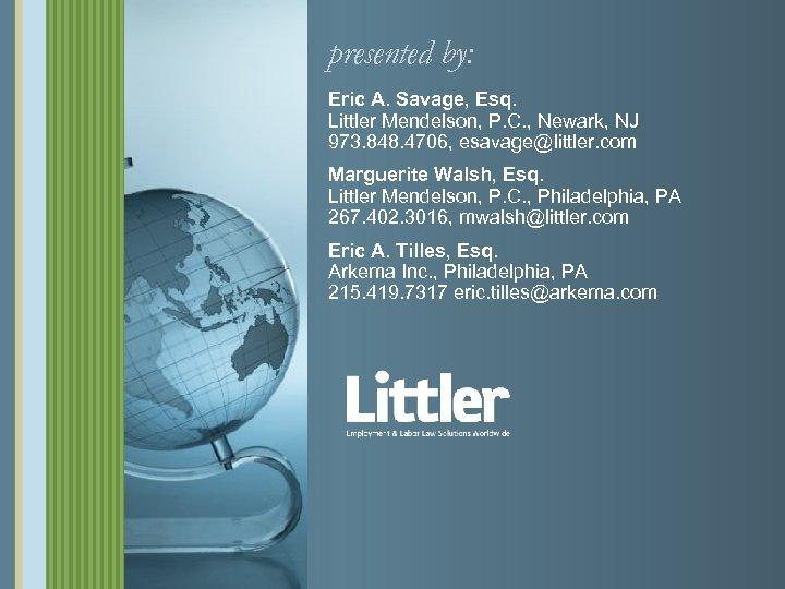 presented by: Eric A. Savage, Esq. Littler Mendelson, P. C. , Newark, NJ 973.