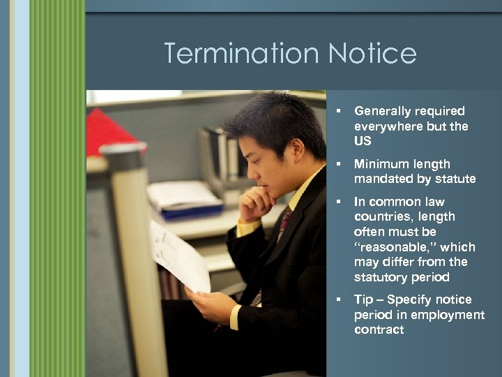 Termination Notice § Generally required everywhere but the US § Minimum length mandated by