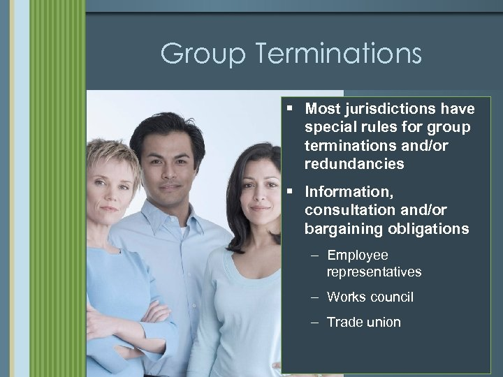 Group Terminations § Most jurisdictions have special rules for group terminations and/or redundancies §