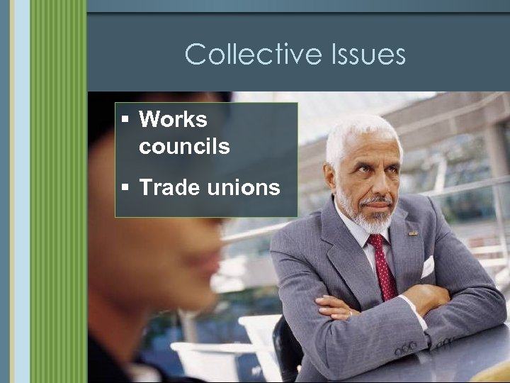 Collective Issues § Works councils § Trade unions