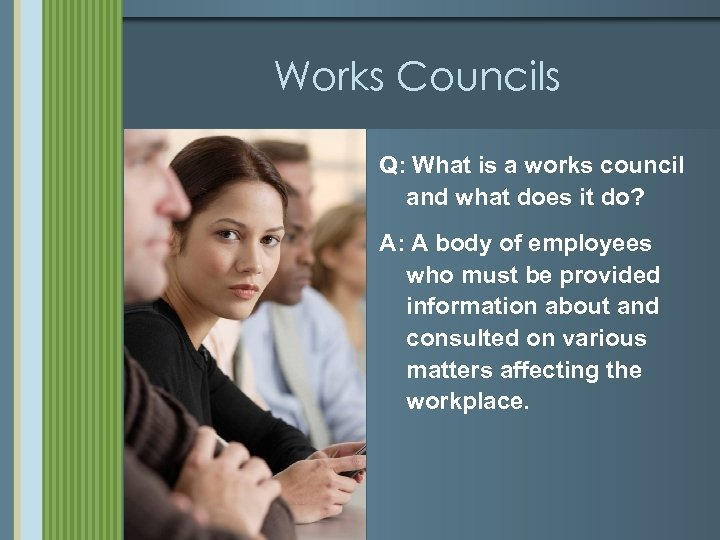 Works Councils Q: What is a works council and what does it do? A: