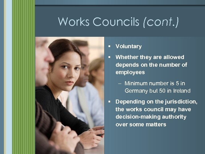 Works Councils (cont. ) § Voluntary § Whether they are allowed depends on the