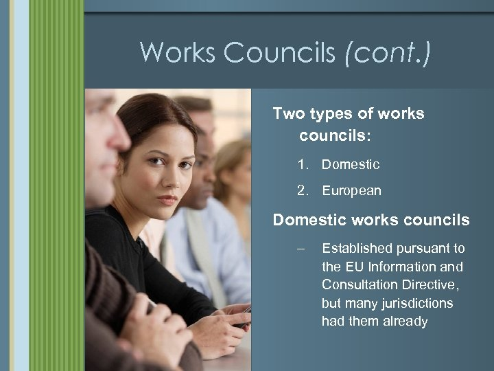 Works Councils (cont. ) Two types of works councils: 1. Domestic 2. European Domestic