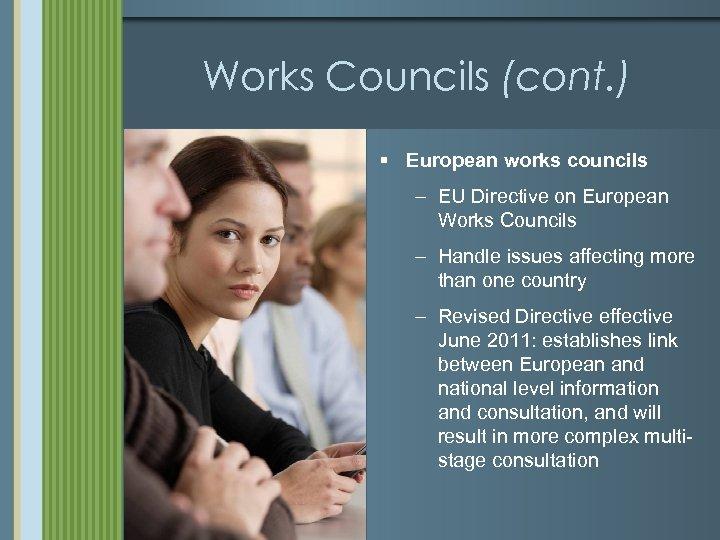 Works Councils (cont. ) § European works councils – EU Directive on European Works