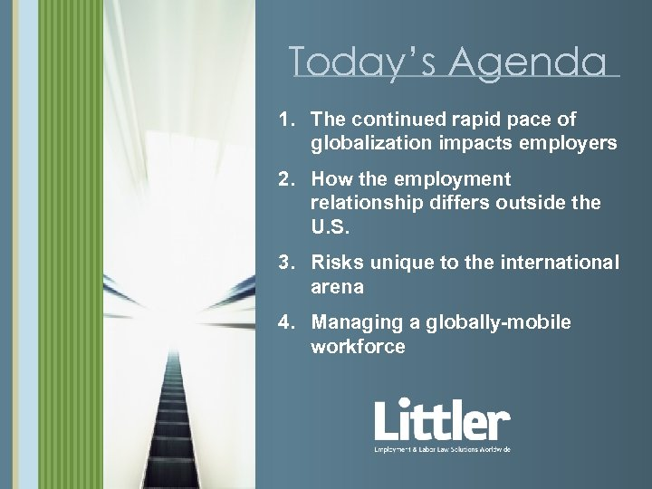 Today's Agenda 1. The continued rapid pace of globalization impacts employers 2. How the