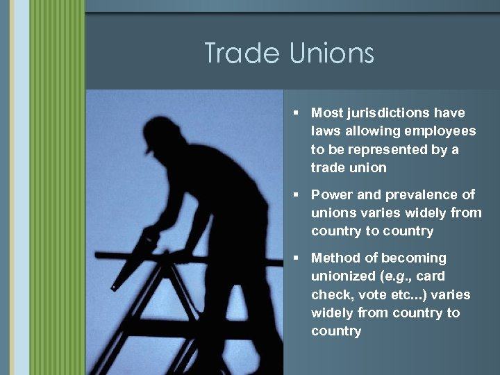 Trade Unions § Most jurisdictions have laws allowing employees to be represented by a