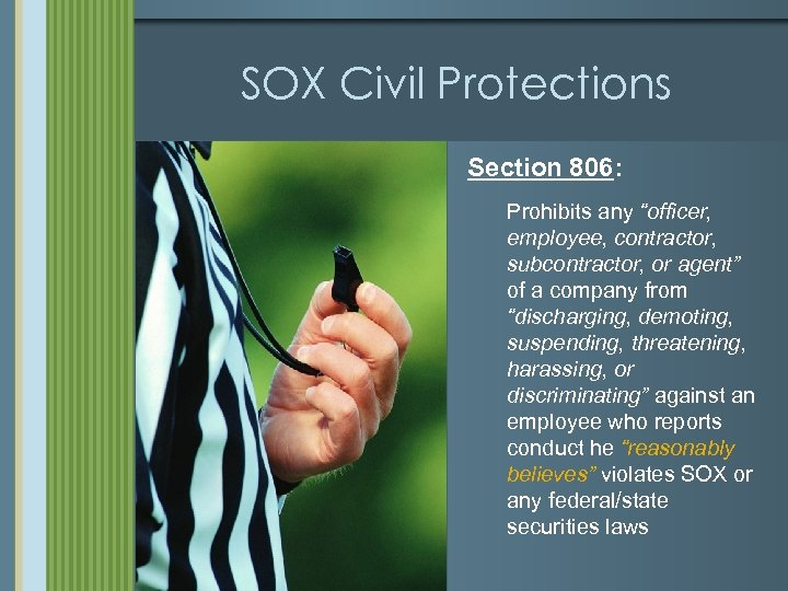 """SOX Civil Protections Section 806: Prohibits any """"officer, employee, contractor, subcontractor, or agent"""" of"""