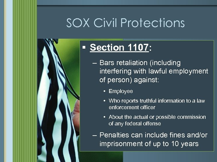 SOX Civil Protections § Section 1107: – Bars retaliation (including interfering with lawful employment