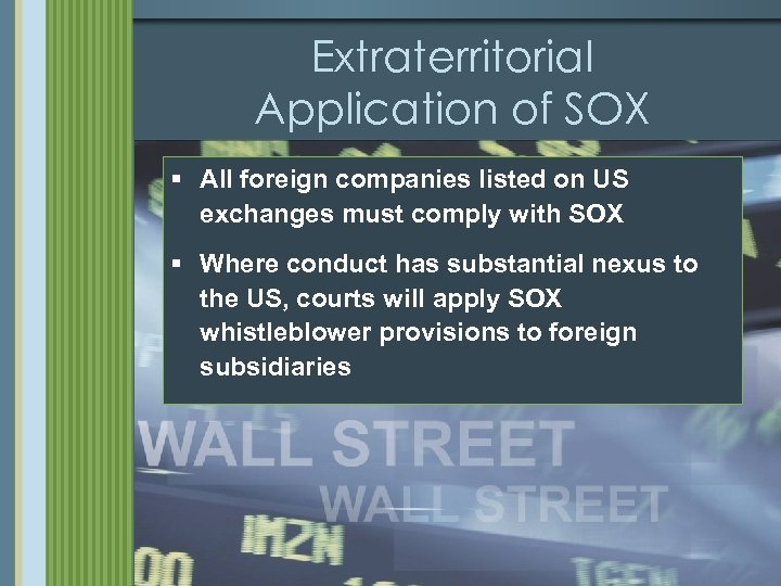 Extraterritorial Application of SOX § All foreign companies listed on US exchanges must comply