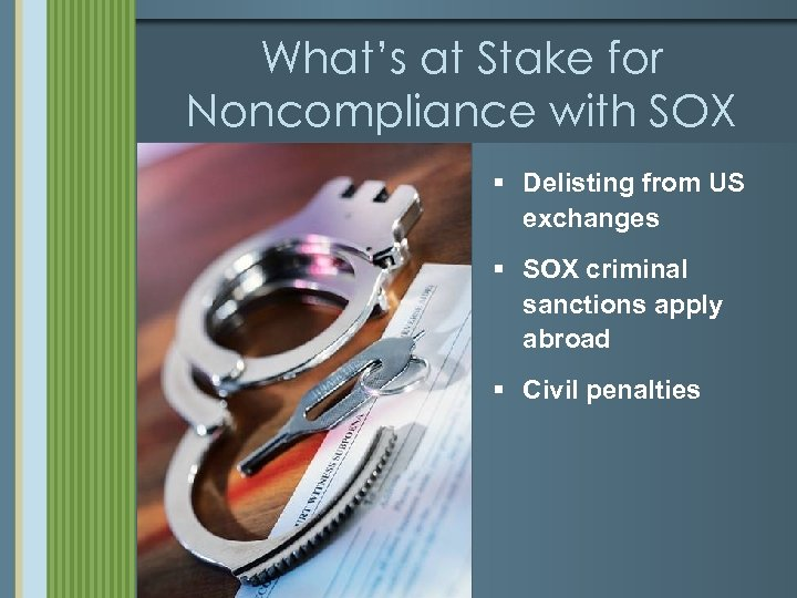 What's at Stake for Noncompliance with SOX § Delisting from US exchanges § SOX