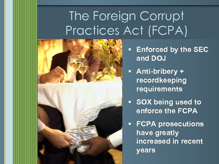 The Foreign Corrupt Practices Act (FCPA) § Enforced by the SEC and DOJ §