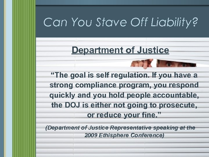 """Can You Stave Off Liability? Department of Justice """"The goal is self regulation. If"""