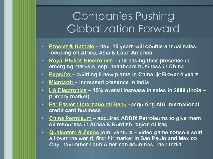 Companies Pushing Globalization Forward § § § § Procter & Gamble – next 15
