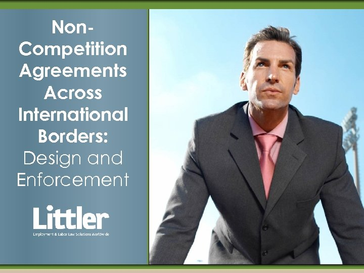 Non. Competition Agreements Across International Borders: Design and Enforcement
