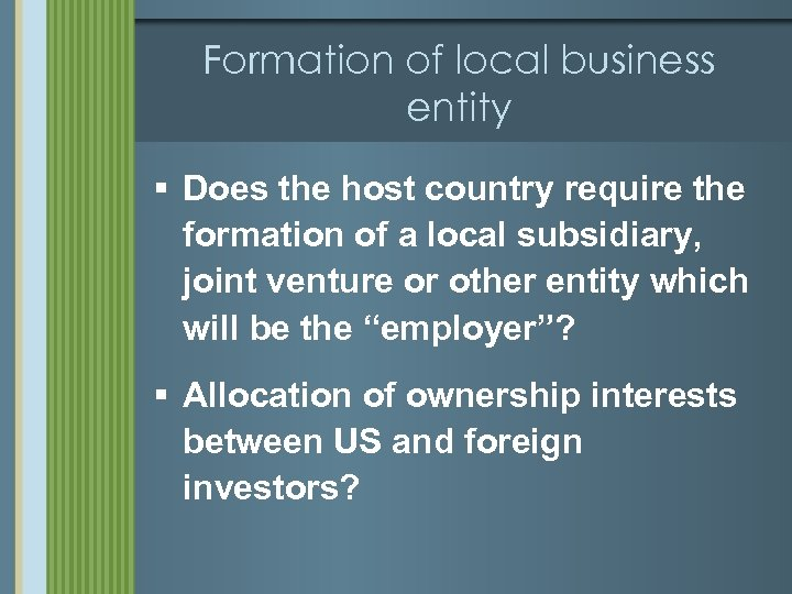 Formation of local business entity § Does the host country require the formation of