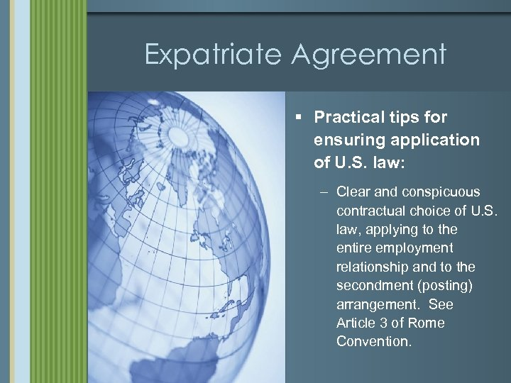 Expatriate Agreement § Practical tips for ensuring application of U. S. law: – Clear