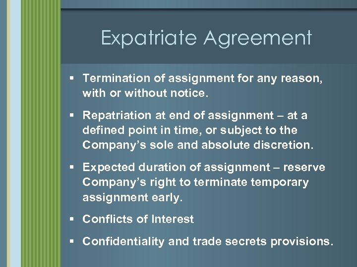 Expatriate Agreement § Termination of assignment for any reason, with or without notice. §