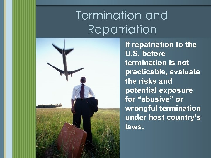 Termination and Repatriation If repatriation to the U. S. before termination is not practicable,