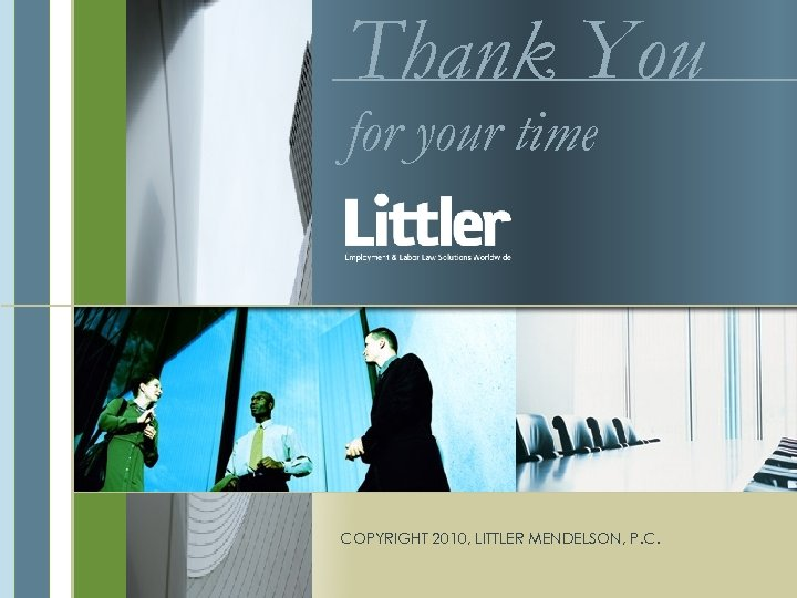 Thank You for your time COPYRIGHT 2010, LITTLER MENDELSON, P. C.