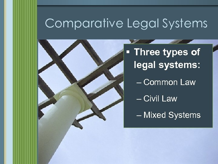 Comparative Legal Systems § Three types of legal systems: – Common Law – Civil