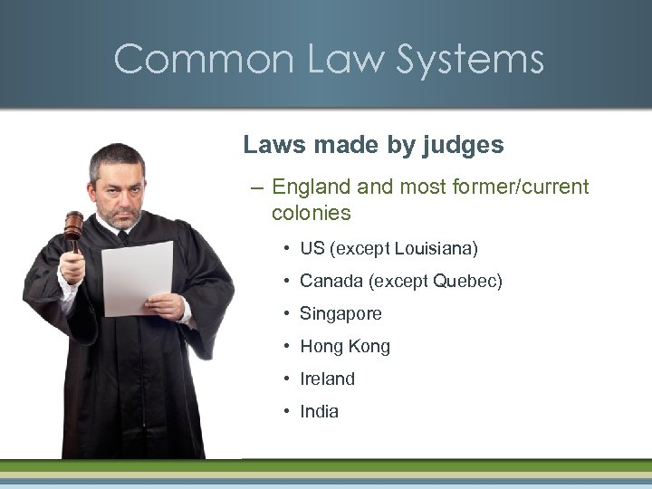 Common Law Systems § Laws made by judges – England most former/current colonies •