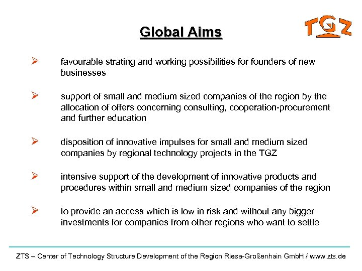 Global Aims Ø favourable strating and working possibilities for founders of new businesses Ø