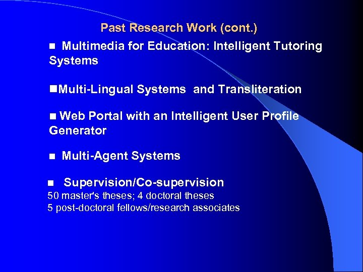 Past Research Work (cont. ) Multimedia for Education: Intelligent Tutoring Systems n. Multi-Lingual Systems