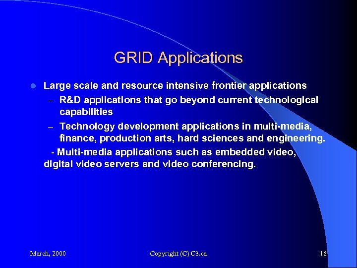 GRID Applications l Large scale and resource intensive frontier applications – R&D applications that