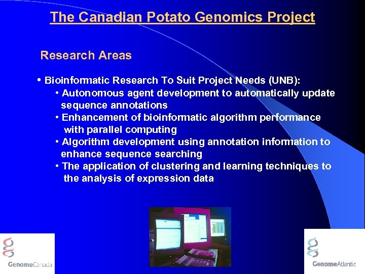 The Canadian Potato Genomics Project Research Areas • Bioinformatic Research To Suit Project Needs