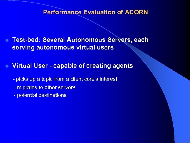 Performance Evaluation of ACORN l Test-bed: Several Autonomous Servers, each serving autonomous virtual users