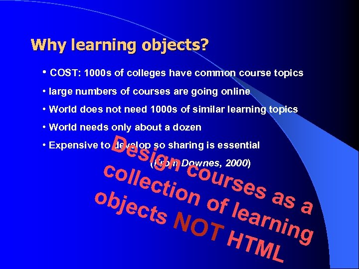 Why learning objects? • COST: 1000 s of colleges have common course topics •