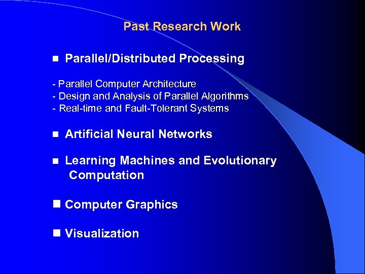 Past Research Work Parallel/Distributed Processing - Parallel Computer Architecture - Design and Analysis of