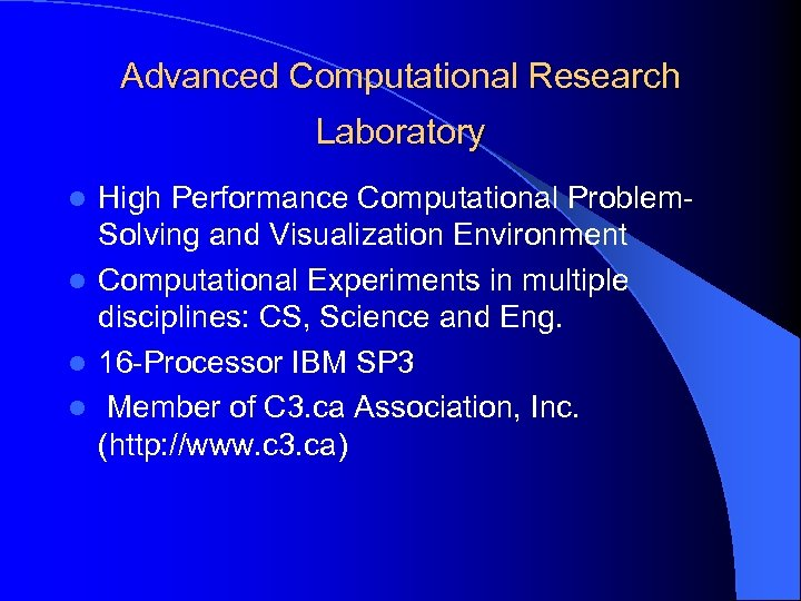 Advanced Computational Research Laboratory High Performance Computational Problem. Solving and Visualization Environment l Computational