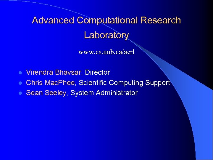 Advanced Computational Research Laboratory www. cs. unb. ca/acrl Virendra Bhavsar, Director l Chris Mac.