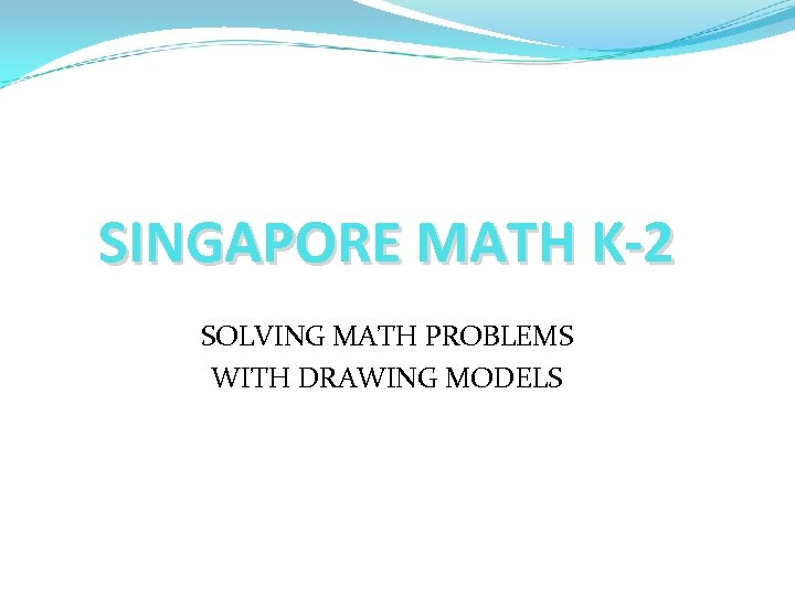 SINGAPORE MATH K-2 SOLVING MATH PROBLEMS WITH DRAWING MODELS