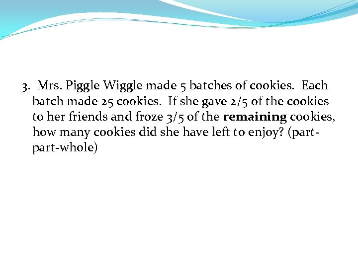3. Mrs. Piggle Wiggle made 5 batches of cookies. Each batch made 25 cookies.