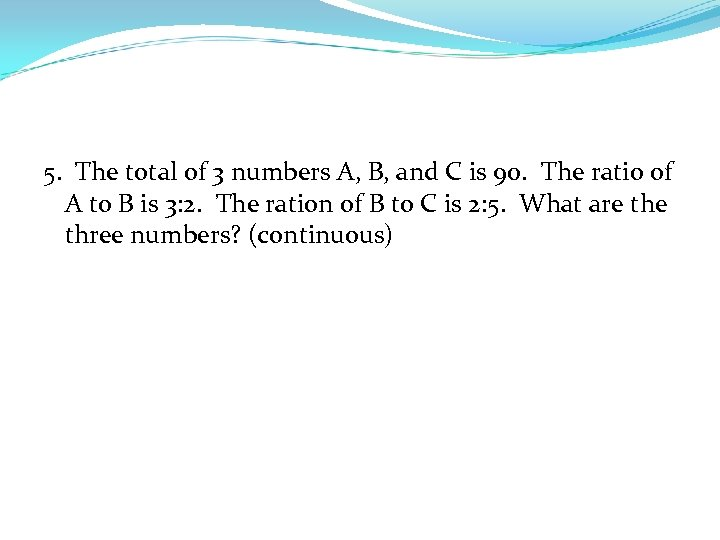 5. The total of 3 numbers A, B, and C is 90. The ratio