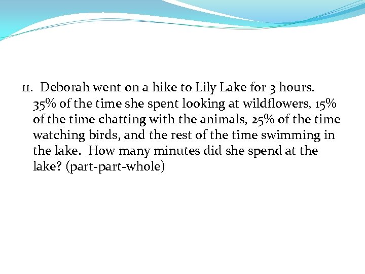 11. Deborah went on a hike to Lily Lake for 3 hours. 35% of