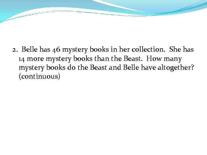 2. Belle has 46 mystery books in her collection. She has 14 more mystery