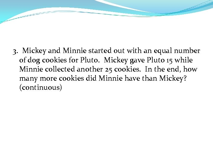 3. Mickey and Minnie started out with an equal number of dog cookies for