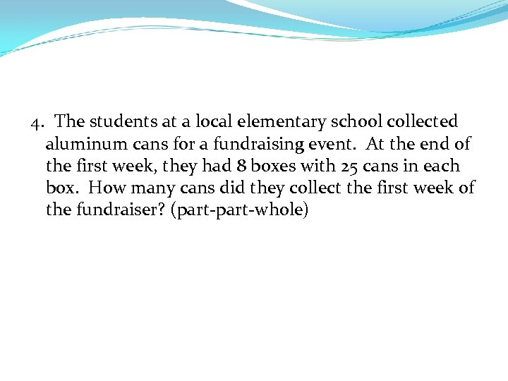 4. The students at a local elementary school collected aluminum cans for a fundraising