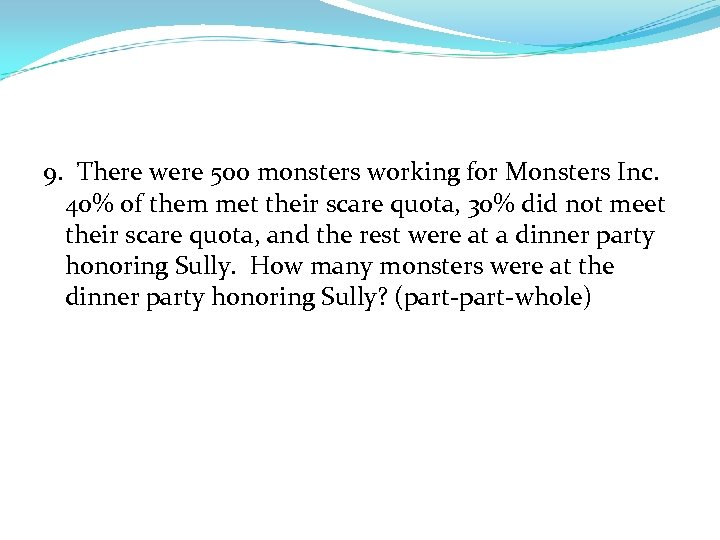 9. There were 500 monsters working for Monsters Inc. 40% of them met their