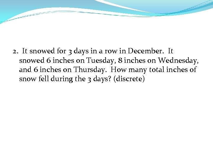 2. It snowed for 3 days in a row in December. It snowed 6