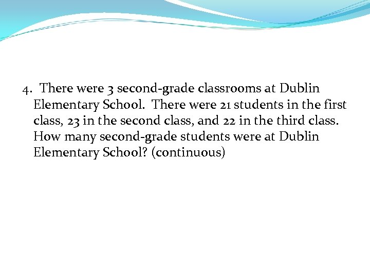 4. There were 3 second-grade classrooms at Dublin Elementary School. There were 21 students