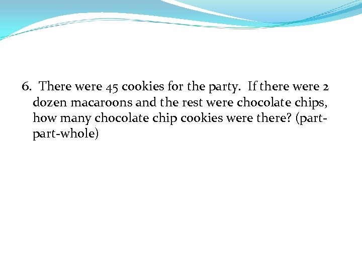 6. There were 45 cookies for the party. If there were 2 dozen macaroons